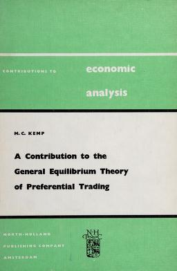Cover of: A contribution to the general equilibrium theory of preferential trading | Murray C. Kemp