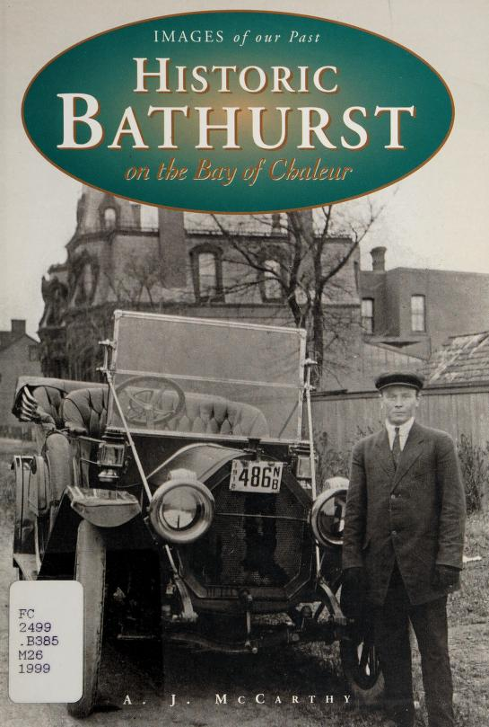 Historic Bathurst on the Bay of Chaleur by A. J. McCarthy