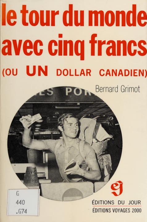 Le tour du monde avec cinq franç (ou Un dollar canadien) by Bernard Grimot
